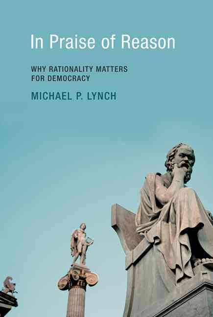 In Praise of Reason By Lynch, Michael P.