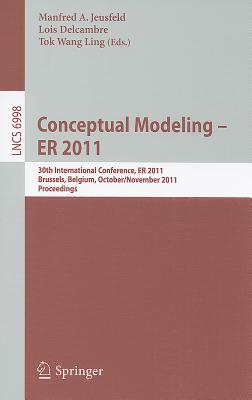Conceptual Modeling - Er 2011 By Jeusfeld, Manfred (EDT)/ Delcambre, Lois (EDT)/ Ling, Tok Wang (EDT)